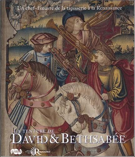 Guy Delmarcel - David & Bethsabée : Un chef-d'oeuvre de la tapisserie à la Renaissance