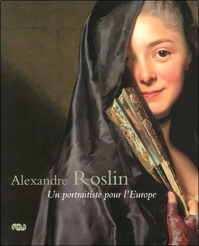 Magnus Olausson - Alexandre Roslin : Un portraitiste pour l'Europe, 1718-1793