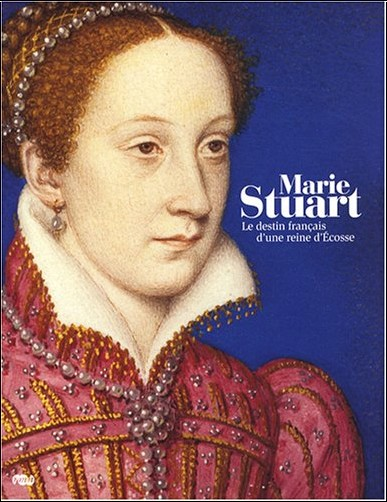 Thierry Crépin-Leblond - Marie Stuart : Le destin français d'une reine d'Ecosse