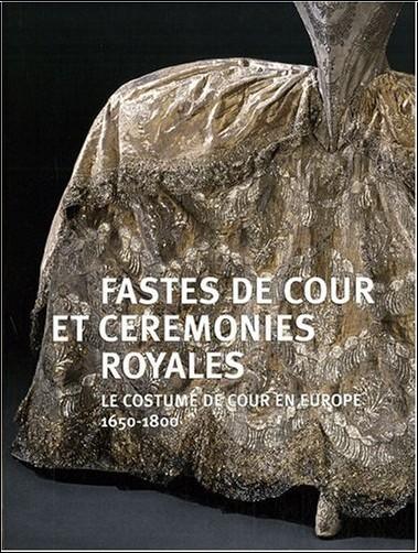 Pierre Arizzoli-Clémentel - Fastes de cour et cérémonies royales : Le costumes de cour en Europe (1650-1800)