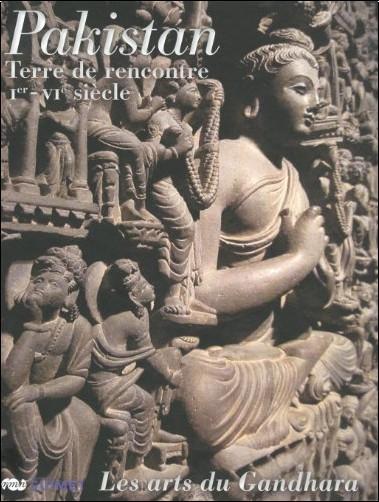Pierre Cambon - Pakistan : Terre de rencontre, Ier-VIe siècle, Les arts du Gandhara