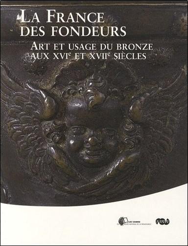 Bertrand Bergbauer - La France des fondeurs : Art et usage du bronze aux XVIe et XVIIe siècles