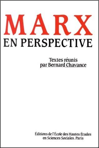 Bernard Chavance - Marx en perspective.. Colloque organisé par l'école des hautes études en sciences sociales