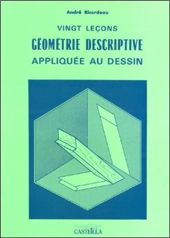 André Ricordeau - Vingt leçons [de] géométrie descriptive appliquée au dessin