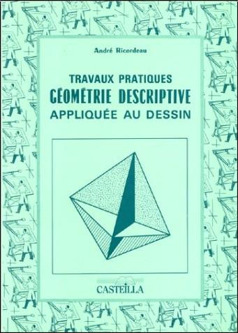 Ricordeau Andre - Travaux pratiques de géometrie descriptive appliquee au dessin cap bep
