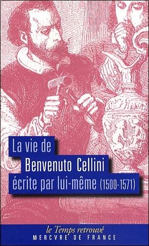 Benvenuto Cellini - La vie de Benvenuto Cellini écrite par lui-même (1500-1571)