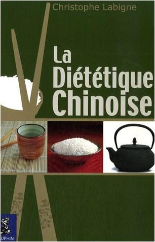 Christophe Labigne - La diététique chinoise : L'alimentation énergétique selon la médecine chinoise pluri-millénaire