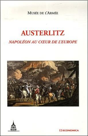 Musée de l'armée - Austerlitz : Napoléon au coeur de l'Europe