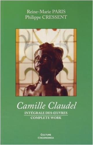 Paris Reine Marie - Camille Claudel - Intégrale des Oeuvres