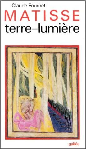 Claude Fournet - Matisse : Terre-lumière