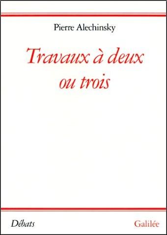 Pierre Alechinsky - Travaux à deux ou trois