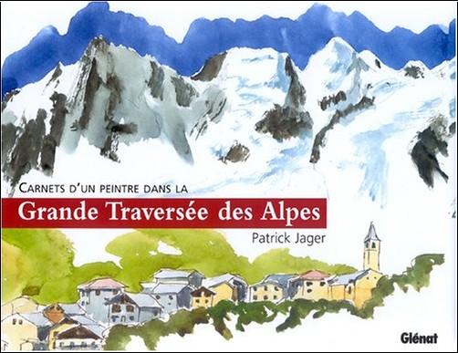 Patrick Jager - Carnets d'un peintre dans la Grande Traversée des Alpes