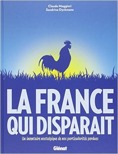 Claude Maggiori - La France qui disparait : L'inventaire nostalgique de tous les objets et spécificités disparues
