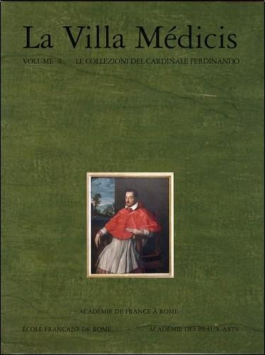 Alessandro Cecchi - La Villa Médicis : Volume 4, Le collezioni del cardinale Ferdinando - I dipinti e le sculture