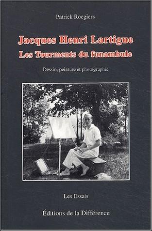 Patrick Roegiers - Jacques Henri Lartigue : Les tourments du funambule