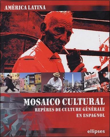 Jaime Massardo - América Latina : Mosaico cultural : Repères de culture générale en espagnol
