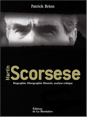 Patrick Brion - Martin Scorsese : Biographie, filmographie illustrée, analyse critique