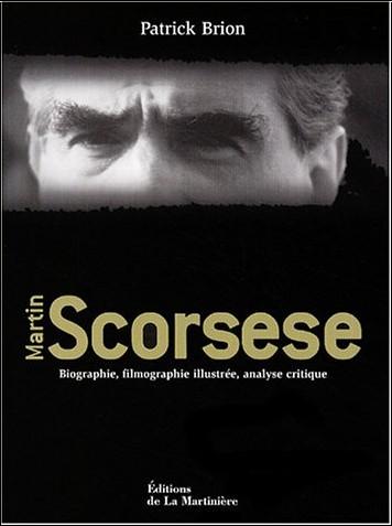 Patrick Brion - Martin Scorsese : Biographie, filmographie illustrée, analyse critique