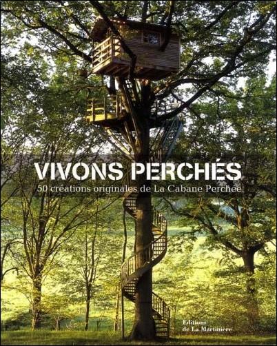 Alain Laurens - Vivons perchés : 50 créations originales de la Cabane Perchée