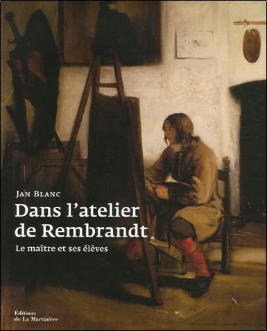 Jan Blanc - Dans l'atelier de Rembrandt : Le maître et ses élèves