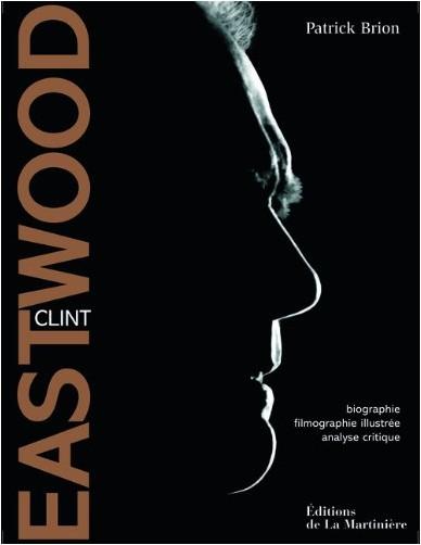 Patrick Brion - Clint Eastwood : Biographie, filmographie illustrée, analyse critique