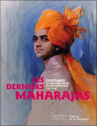 Jérôme Neutres - Les derniers Maharajas : Costumes du grand durbar àl'indépendance 1911-1947