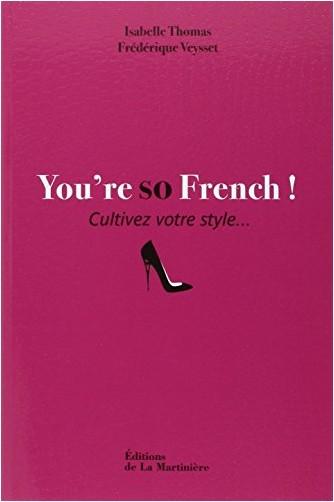 Frédérique Veysset - You're so French ! : Cultivez votre style...
