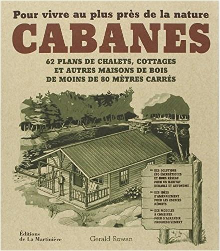 Gerald Rowan - Cabanes : Pour vivre au plus près de la nature