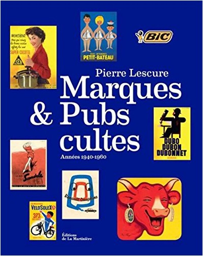 Pierre Lescure - Marques et pubs cultes : Années 1940-1960