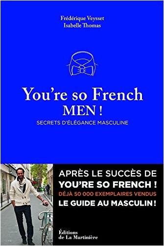 Frédérique Veysset - You're so french men. Secret de l'élégance à la française
