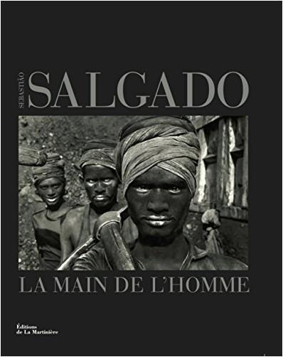 Sebastião Salgado - La main de l'homme : Une archéologie de l'ère industrielle