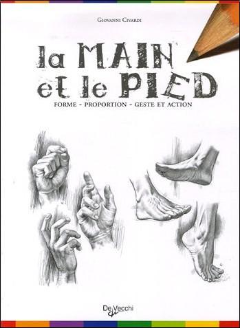 Giovanni Civardi - La main et le pied : Forme, proportion, geste et action