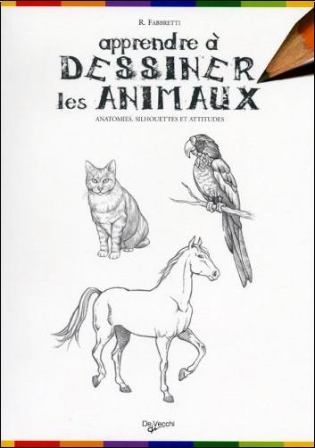 R Fabbretti - Apprendre à dessiner les animaux : Anatomies, silhouettes et attitudes