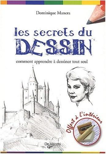 Dominique Manera - Les secrets du dessin : Comment apprendre � dessiner tout seul