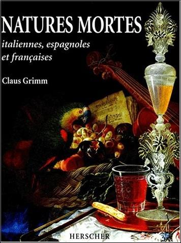 Claus Grimm - Natures mortes italiennes, espagnoles et françaises aux XVIIe et XVIIIe siècles