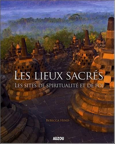 Rebecca Hind - Les lieux sacrés : Les sites de spiritualité et de foi