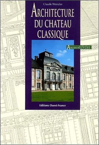 Claude Wenzler - Architecture du château classique