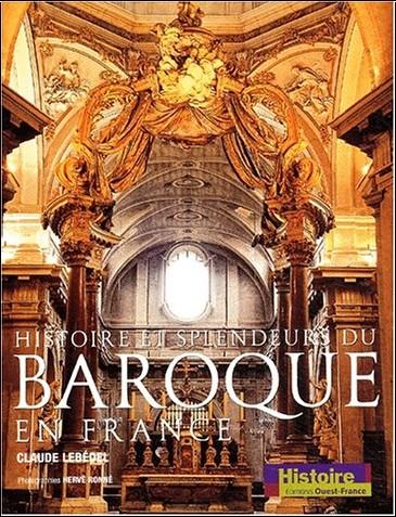 Claude Lebédel - Histoire et splendeurs du baroque en France