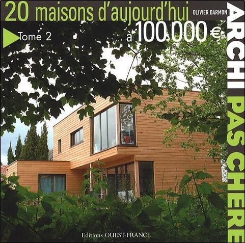 Olivier Darmon - 20 maisons d'aujourd'hui à 100 000 Euros
