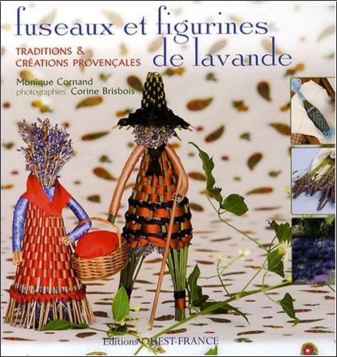 Monique Cornand - Fuseaux et figurines de lavande : Traditions et créations provençales