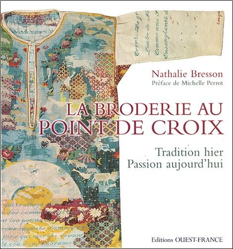 Nathalie Bresson - La broderie au point de croix : Tradition hier Passion aujourd'hui