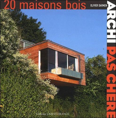 Archi pas chère : 20 maisons bois - Olivier Darmon - Livres