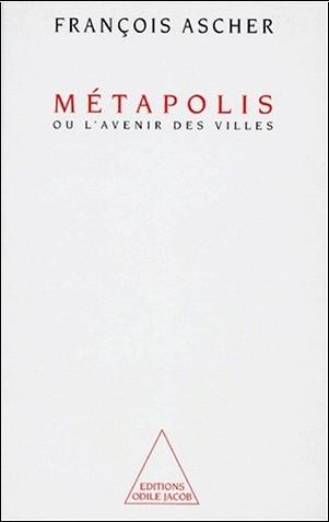 François Ascher - Métapolis, ou, L'avenir des villes