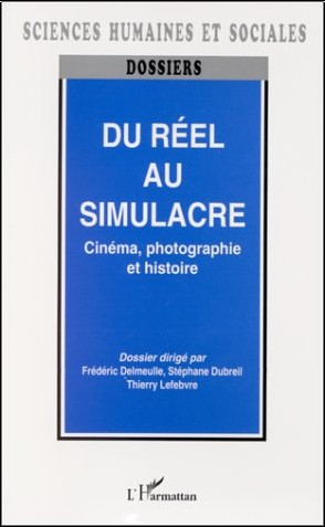 Frédéric Delmeulle - Du réel au simulacre : cinéma, photographie et histoire
