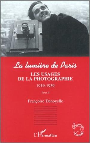 Francoise Denoyelle - La lumière de Paris. Tome 2 : les usages de la photographie, 1919-1939
