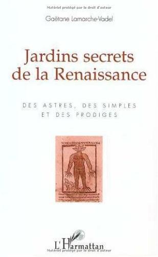 Gaëtane Lamarche-Vadel - Jardins secrets de la Renaissance: Des astres, des simples et des prodiges