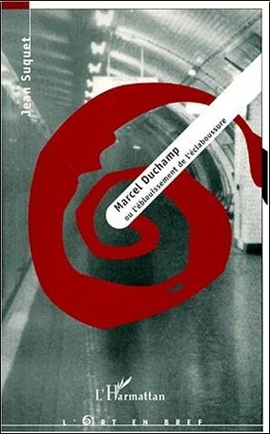 Jean Suquet - Marcel Duchamp, ou L'éblouissement de l'éclaboussure