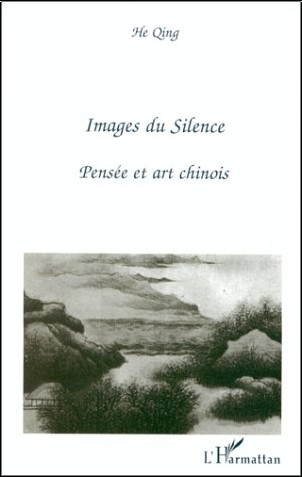 He Ging - Images du silence : pensée et art chinois