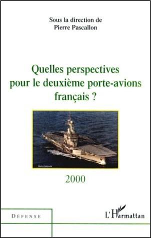 Pierre Pascallo - Quelles perspectives pour le deuxième porte-avion français ?
