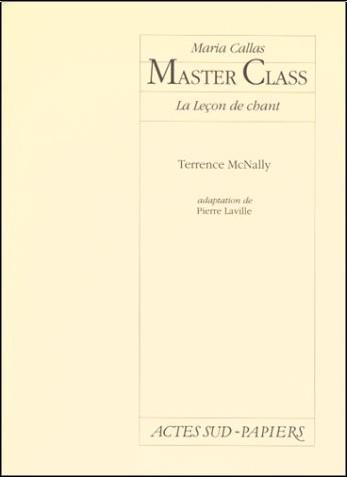 Terrence McNally - Master class : Maria Callas, la leçon de chant